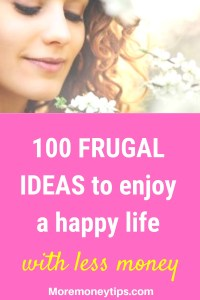 100 frugal ideas to enjoy a happy life with less money