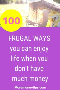 100 Frugal Ways you can enjoy life when you don't have much money