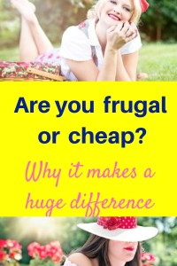 Are you Frugal or Cheap? Why it makes a huge difference.