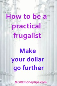 How to be a PRACTICAL FRUGALIST. MAKE YOUR DOLLAR GO FURTHER.