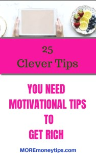 25 clever tips. You need motivational tips to get rich.