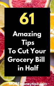 61 Amazing Tips to cut your grocery bill in half