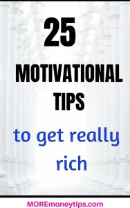 25 Motivational Tips to get really rich.