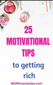25 Motivational Tips to getting rich