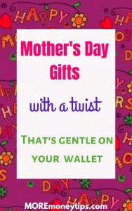 Mother's Day Gifts with a twist that's gentle on your wallet.