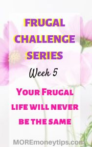 Week 5. Your Frugal Life will never ne the same.