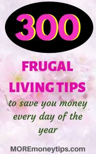 300 frugal living tips to save you money every day of the year.