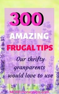 300 Amazing Frugal tips our thrifty grandparents would love to use.