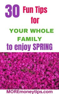 30 Fun Tips for your whole family to enjoy spring.