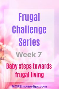Frugal Challenge Series. Week 7. baby Steps Towards frugal living.