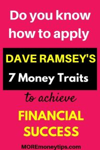 Do you know how to apply Dave Ramsey's 7 Money Traits to achieve Financial Success?