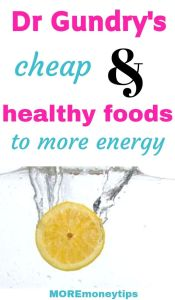Dr Gundry's cheap and healthy foods to more energy.