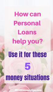 How can personal loans help you? Use it for these 5 money situations.