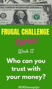 Frugal Challenge Series. Week 12. Who can you trust with your money?