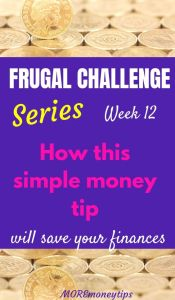 Frugal Challenge Series. Week 12. How this simple money tip can save your finances.