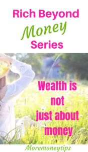 Rich Beyond Money Series. Wealth is not just about money.