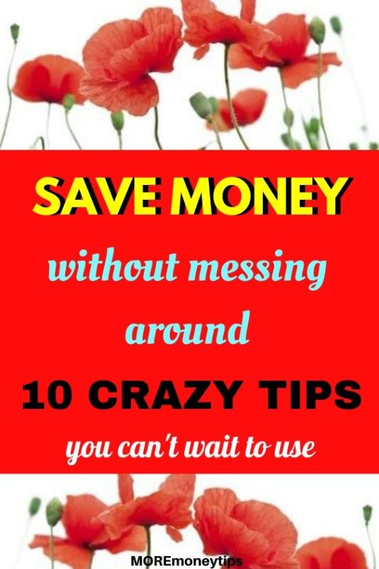 Save Money without messing around. 10 crazy tips