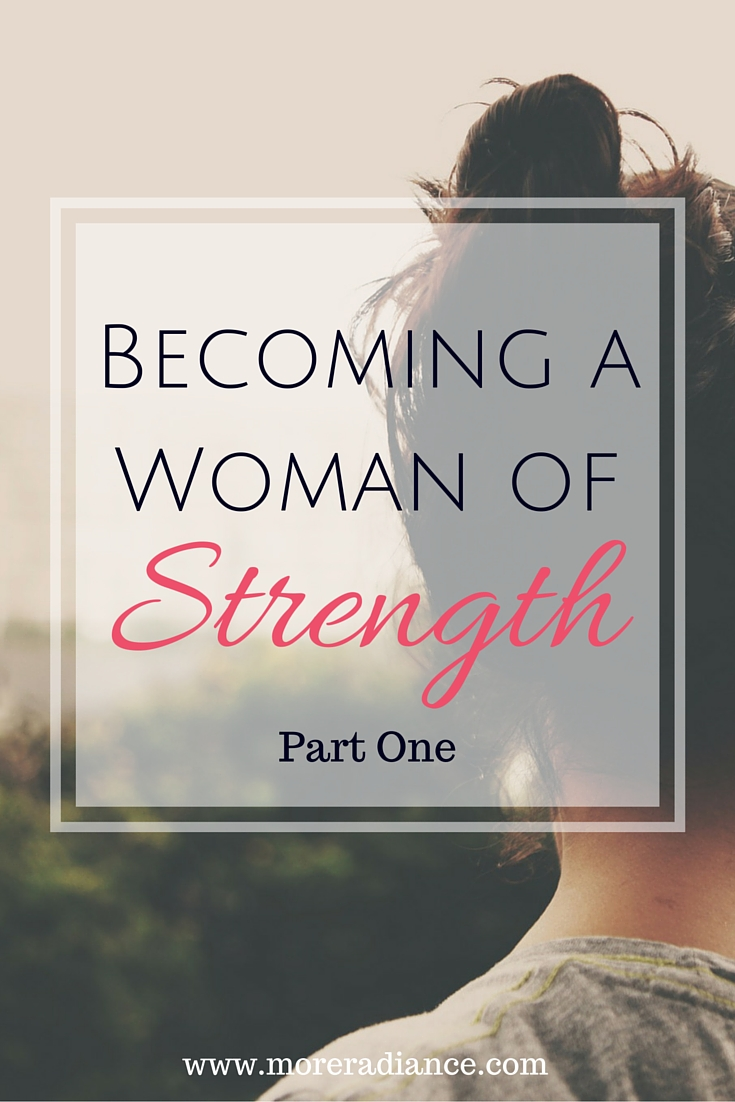 Becoming a Woman of Strength - Part One
