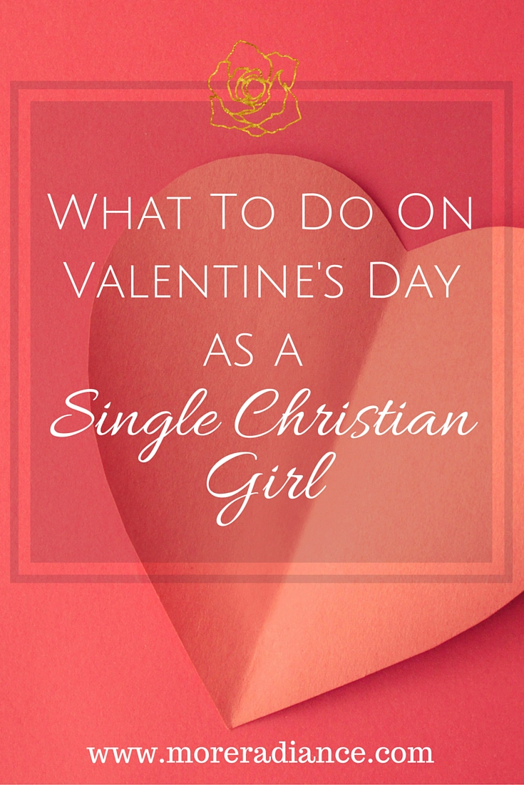 What To Do On Valentineu0027s Day As A Single Christian Girl