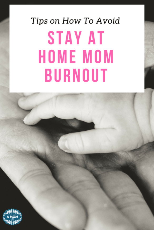 Tips on How To Avoid Stay at Home Mom Burnout and depression