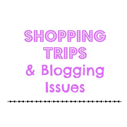 shopping trips and blogging issues