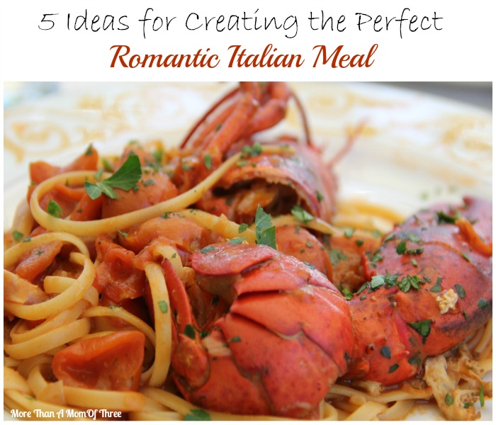5 Ideas for Creating the Perfect Romantic Italian Meal
