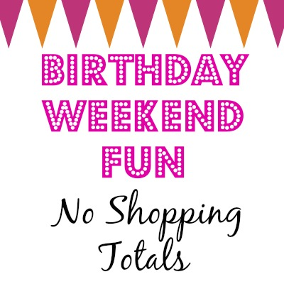 Birthday Weekend Fun No Shopping Totals