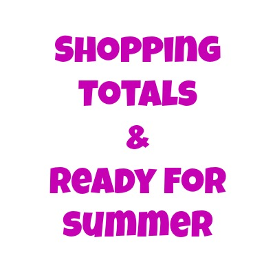 shoping totals and ready for summer