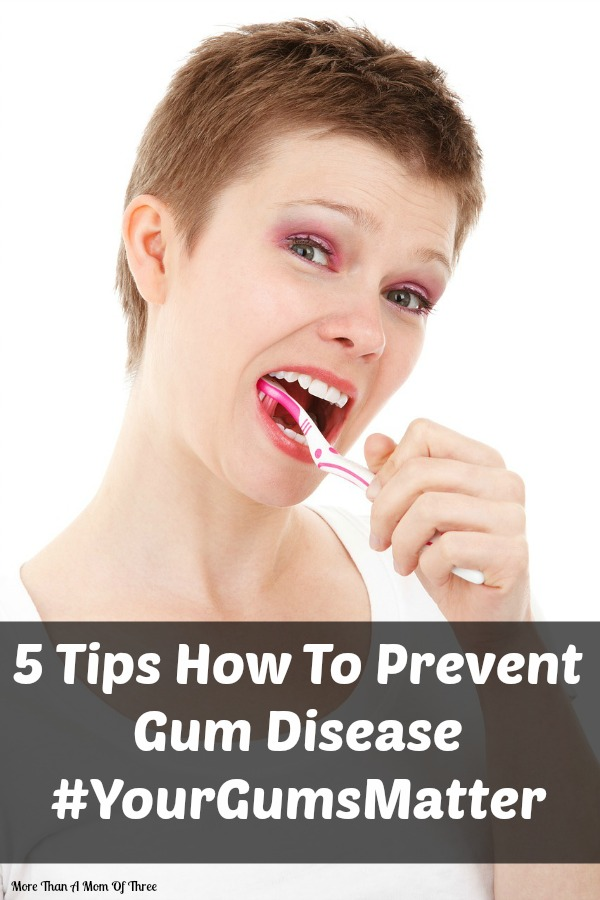5 Tips How To Prevent Gum Disease #YourGumsMatter