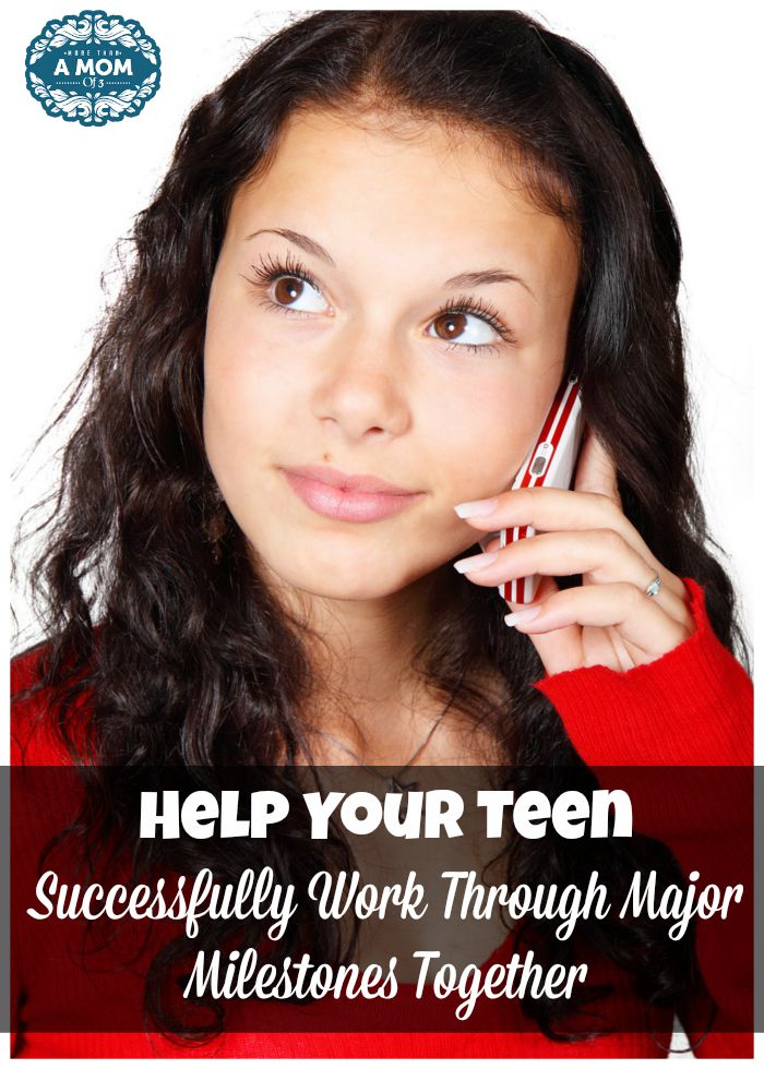 Help Your Teen Successfully Work Through Major Milestones Together