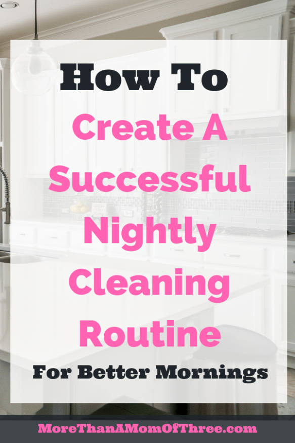 How to create a successful nightly cleaning routine for a stress free morning.