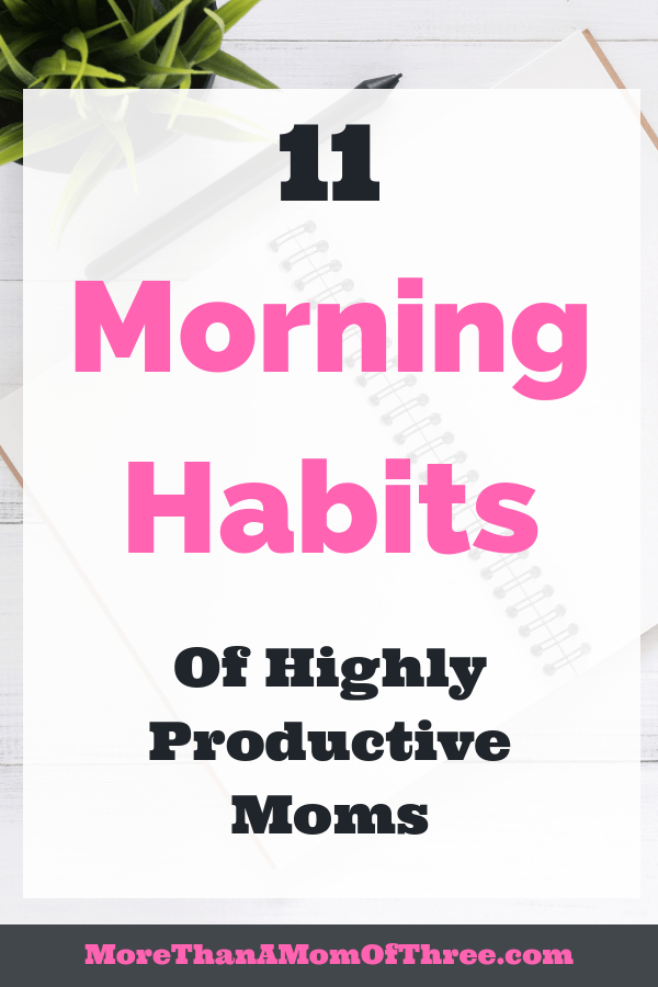 Are you struggling with productivity as a mom? A morning routine is key! Here are 11 morning habits of productive moms to get more done.