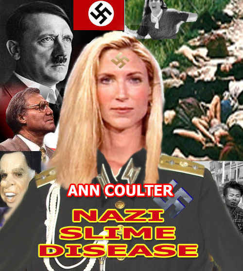 Ann Coulter, Nazi  Obviously, someone put much insightful creative effort into coming up with this description