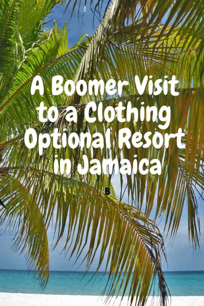 A boomer visit to a clothing optional resort in Jamaica