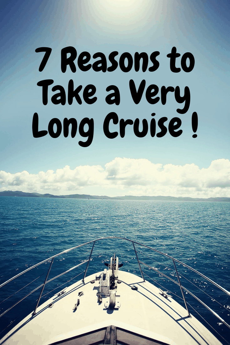 7 Reasons to take a very long cruise