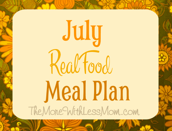 July Real Food Meal Plan from The More With Less Mom