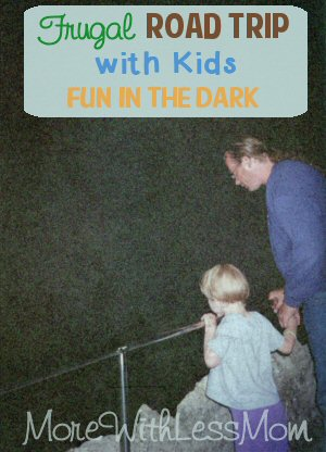 Frugal Road Trip with Kids – Fun in the Dark from The More With Less Mom