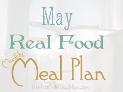 May Real Food Monthly Meal Plan from The More With Less Mom