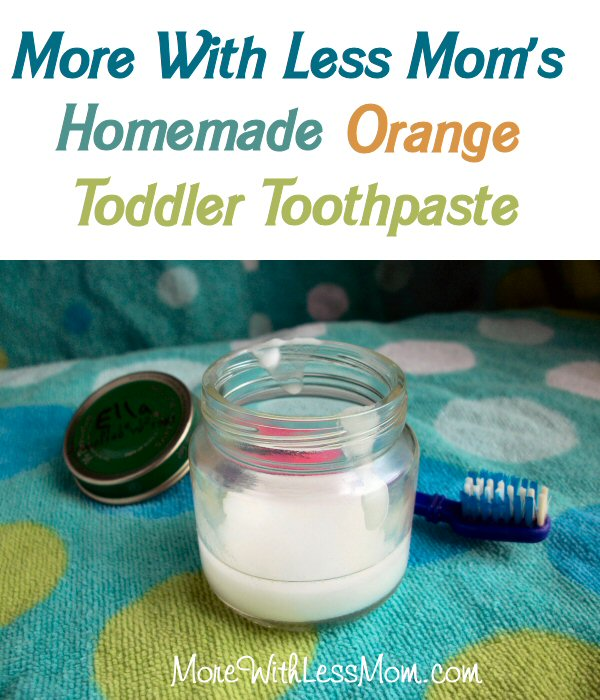 More With Less Mom's Homemade Orange Toddler Toothpaste