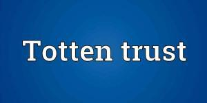 WHAT IS TOTTEN TRUST