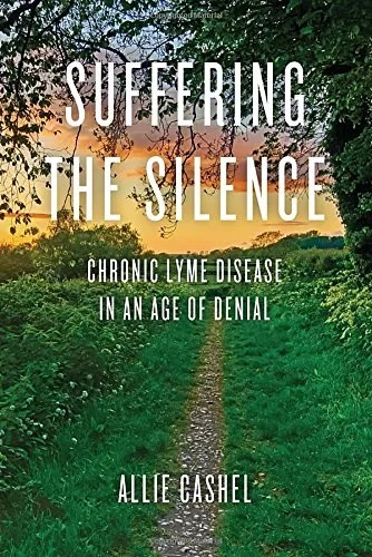 Suffering the Silence: Chronic Lyme Disease in an Age of Denial