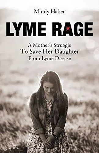 Lyme Rage: A Mother's Struggle To Save Her Daughter from Lyme Disease