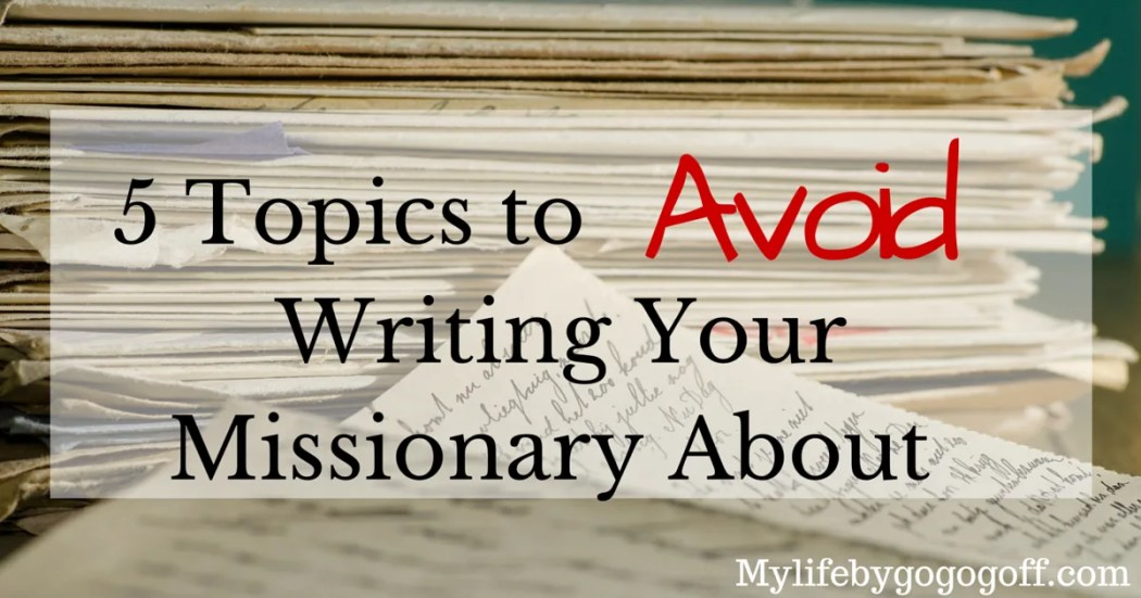 "Do you write missionaries? Have you ever wondered, ""should I share this with my missionary?"" Here are 5 Topics To Avoid Writing Your Missionary About!"
