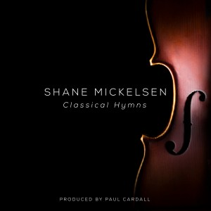 shane mickelsen classical hymns