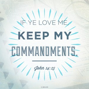 If ye love me, keep my commandments. John 14:15