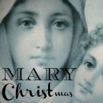 I Wish You a Mary Christmas!