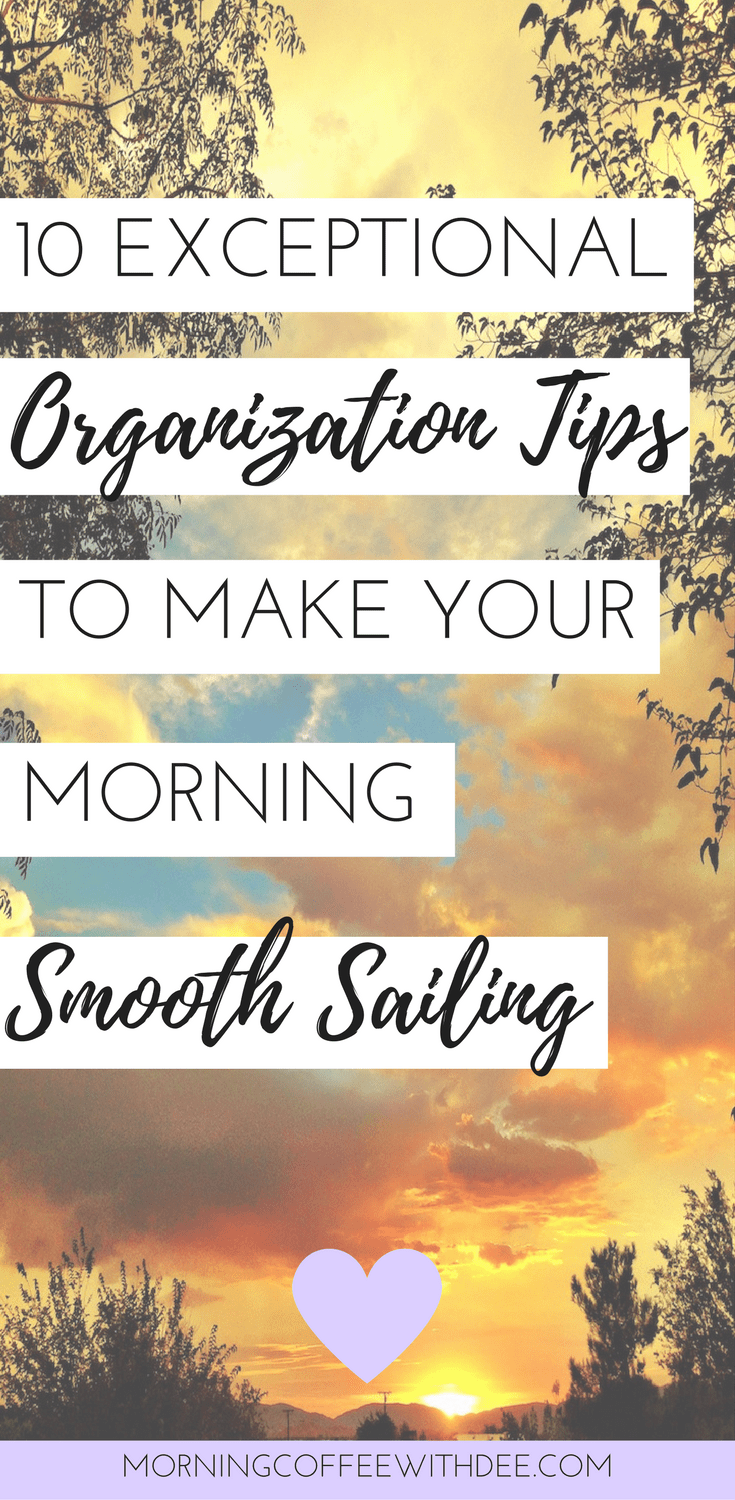10 Exceptional Organization Tips to make your morning smooth sailing | morning routine | morning organization tips | positive living | morning inspiration | morning hacks | morning organization daily routines | personal growth | lifestyle