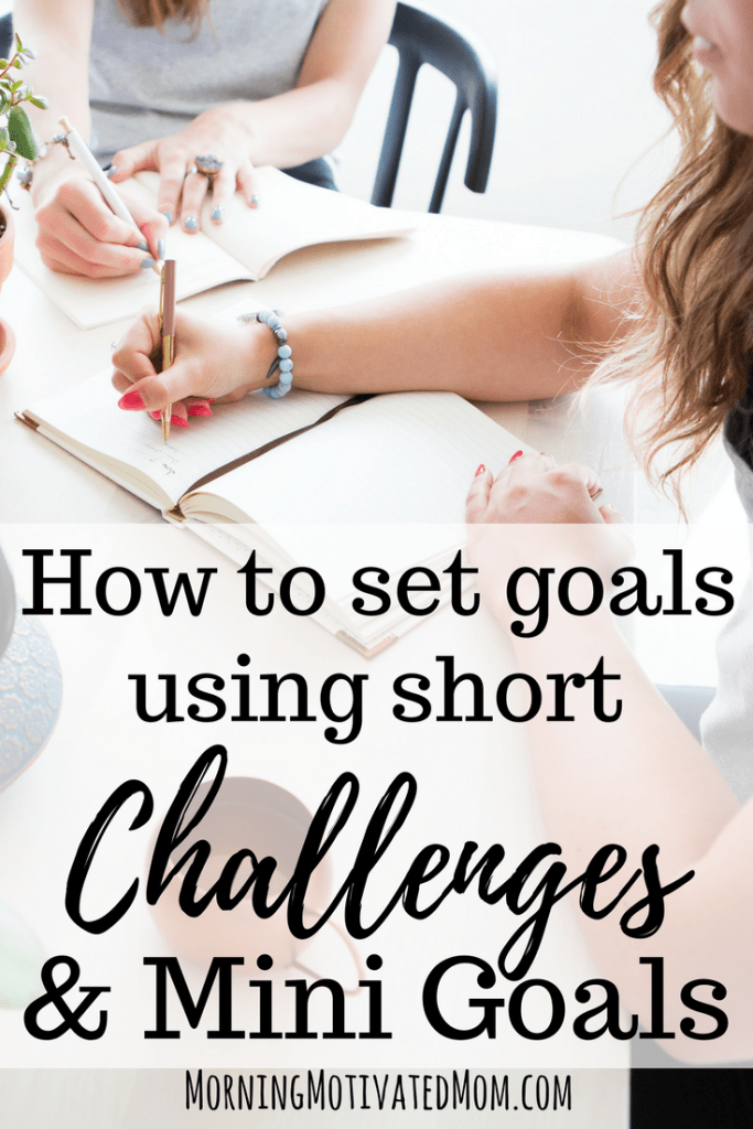 How to Set Goals using Short Challenges and Mini Goals
