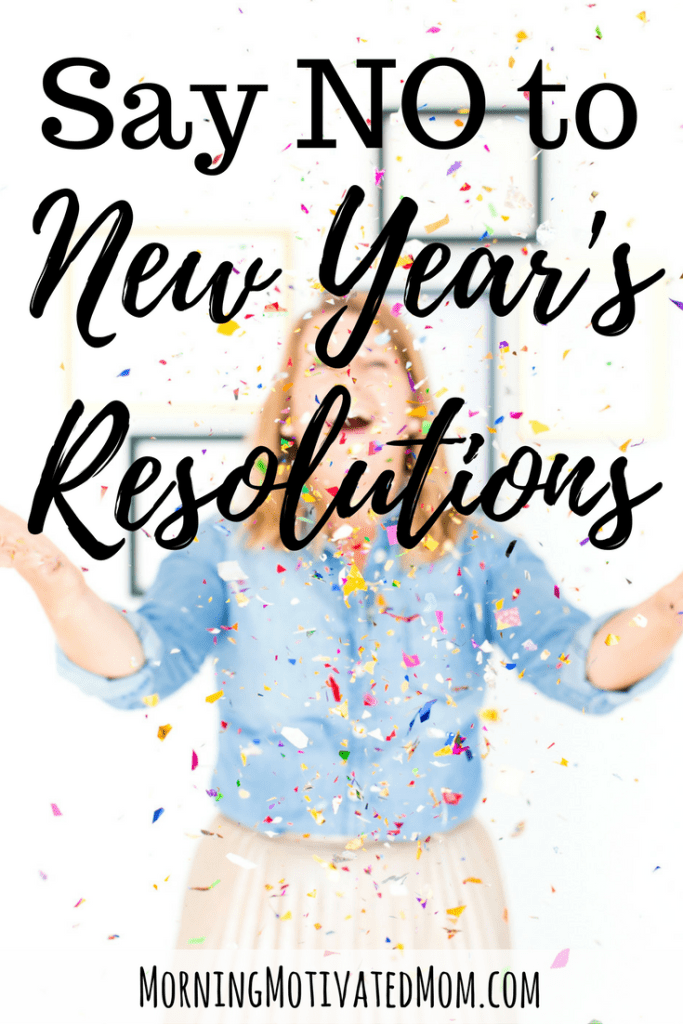Say NO to New Year's Resolutions - Here are my 4 reasons why New Year's Resolutions are not the best way to accomplish your goals.