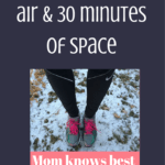 My Mom Knows Best – Exercise, fresh air, and 30 minutes of space